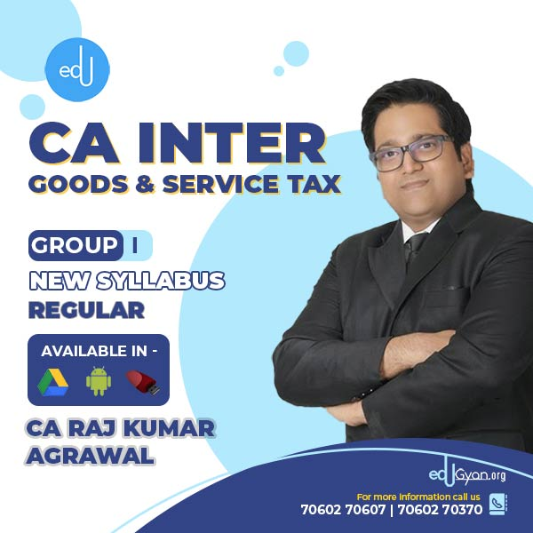 CA Inter Goods & Service Tax By CA Raj K Agrawal