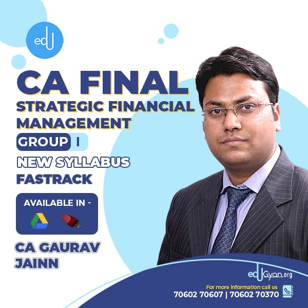 CA Final Strategic Financial Management Fast Track By CA Gaurav Jainn