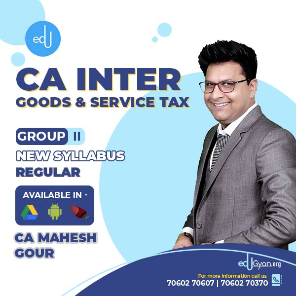 CA Inter Goods & Service Tax By CA Mahesh Gour