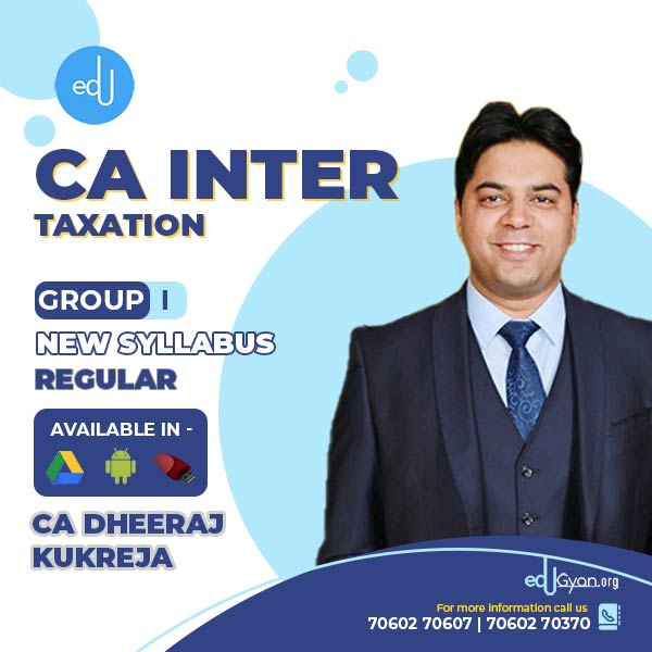 CA Inter Taxation By CA Dheeraj Kukreja