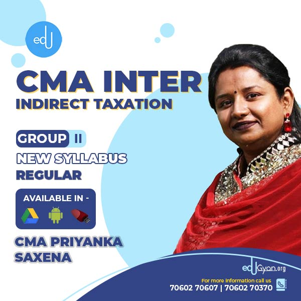 CMA Inter Indirect Taxation By CA CS CMA Priyanka Saxena