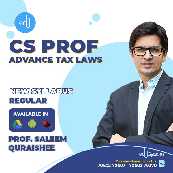 CS Professional Advance Tax Laws By Prof. Saleem Quraishee