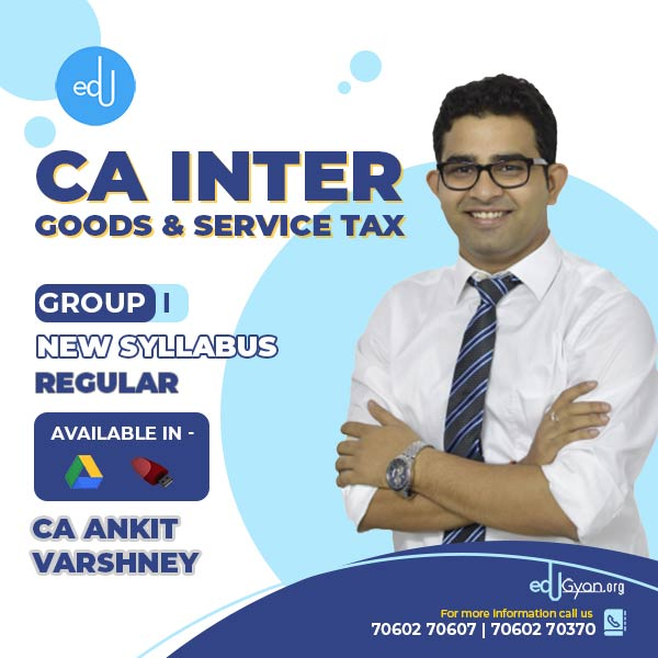 CA Inter Goods & Service Tax By CA Ankit Varshney