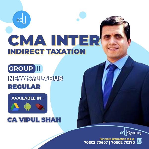 CMA Inter Indirect Taxation By CMA Vipul Shah