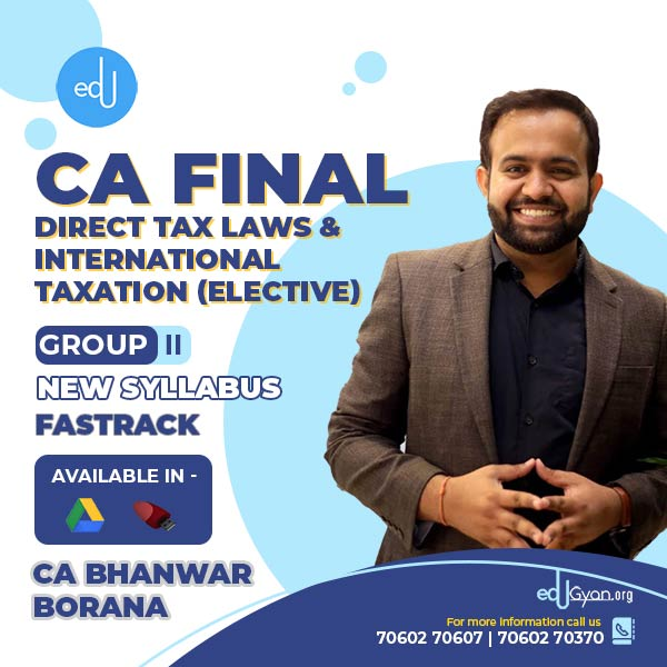CA Final DT Fast Track & International Taxation Elective Combo By CA Bhanwar Borana