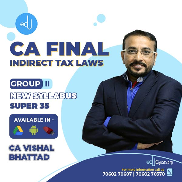 CA Final Indirect Tax Laws Super35 Batch By CA Vishal Bhattad