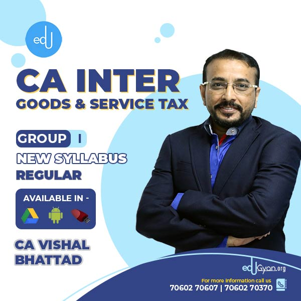 CA Inter Goods & Service Tax By CA Vishal Bhattad