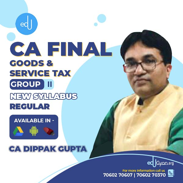 CA Final Goods & Service Tax By CA Dippak Gupta