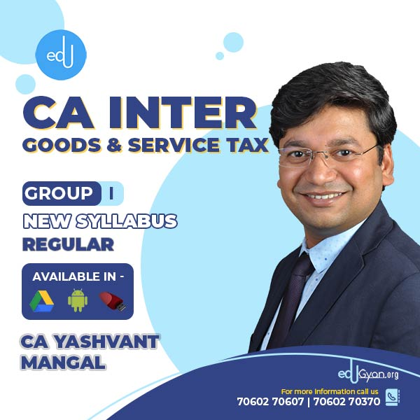 CA Inter Goods & Service Tax By CA Yashvant Mangal