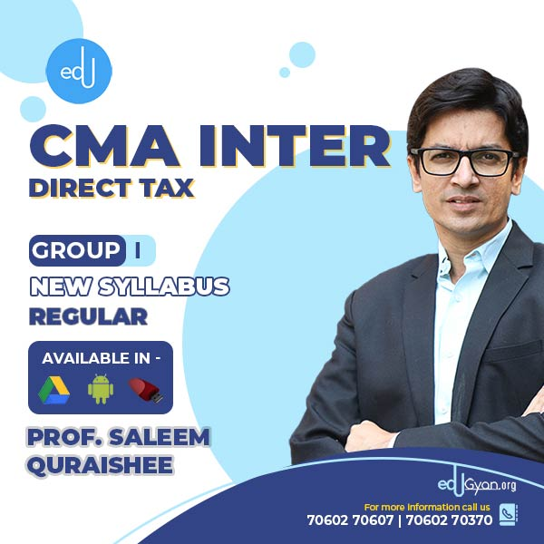 CMA Inter Direct Tax By Prof. Saleem Quraishee