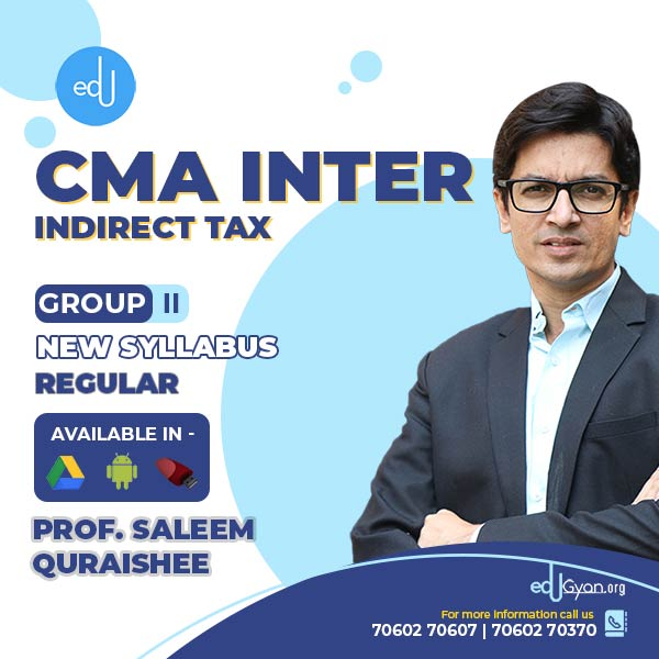 CMA Inter Indirect Tax By Prof. Saleem Quraishee