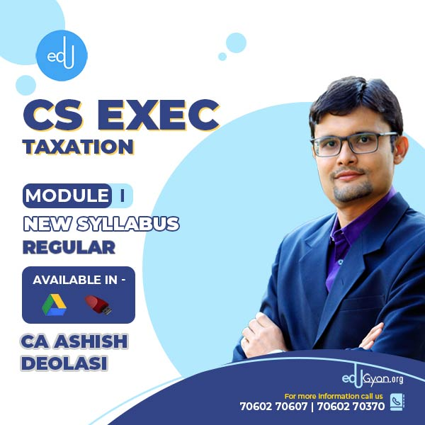 CS Executive Taxation By CA Ashish Deolasi
