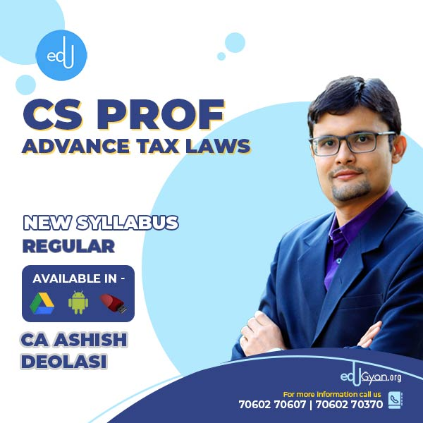 CS Professional Advance Tax Laws By CA Ashish Deolasi