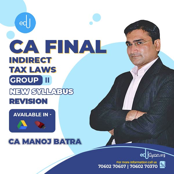 CA Final Indirect Tax Revision Cum Amendment By CA Manoj Batra