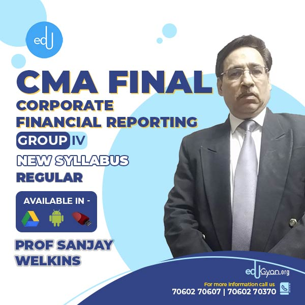 CMA Final Corporate Financial Reporting By Prof. Sanjay Welkins
