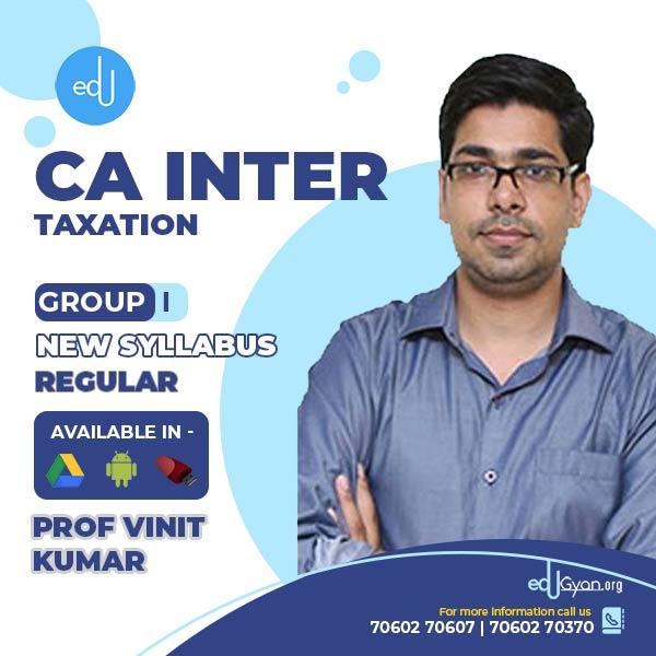 CA Inter Taxation By Prof Vinit Kumar