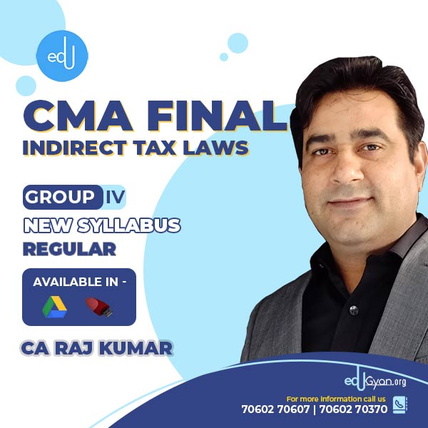 CMA Final Indirect Tax Laws (IDT) By CA Rajkumar (2021 Recording)