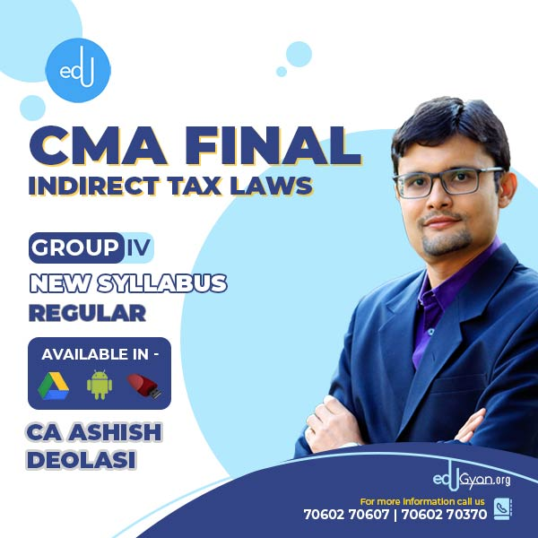 CMA Final Indirect Tax Laws (IDT) By CA Ashish Deolasi