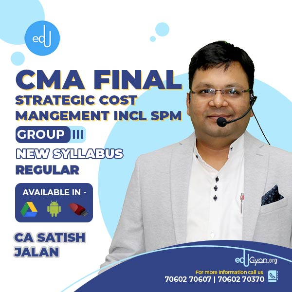 CMA Final Strategic Cost Mangement + SPM Regular Batch By CA Satish Jalan