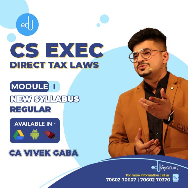 CS Executive Direct Tax Laws By CA Vivek Gaba (Fresh batch)