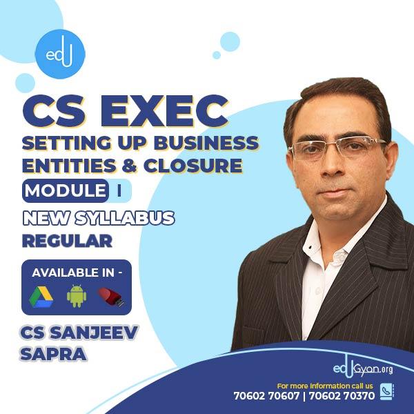 CS Executive Setting Up Business Entities & Closure By CS Sanjeev Sapra