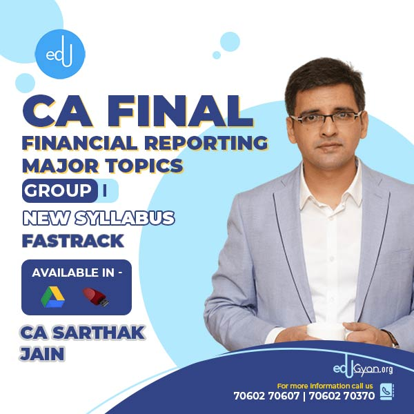 CA Final FR Major Topics By CA Sarthak Jain (2021 Recording)