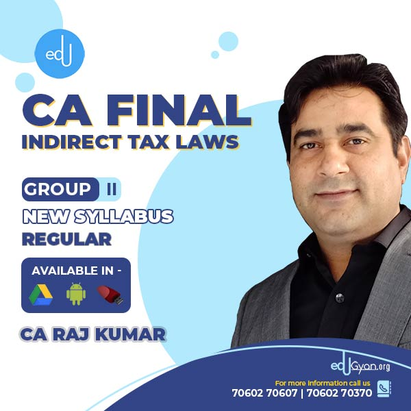 CA Final Indirect Tax Laws (IDT) By CA Rajkumar (May & Nov 2022)